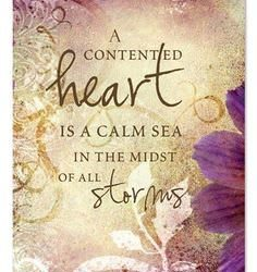 A Contented Heart IS a CALM SEA IN THE MIDST oF ALL Storms