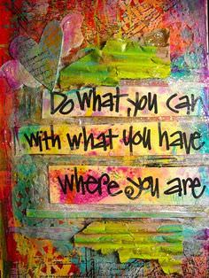 Do What You Can With What You Have Where You Are