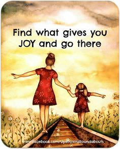 Find What Gives You JOY and Go There