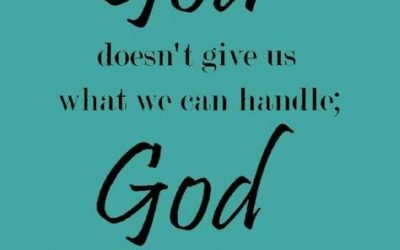 God Doesn't Give Us What We Can Handle – God Helps Us Handle What We Are Given