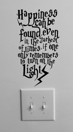 Happiness Can Be Found Even in the Darkest of Times, if One Only Remembers to Turn on the Lights