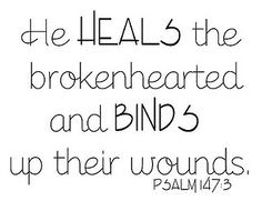 He HEALS the Brokenhearted and BINDS Up Their Wounds – PSALM 147-3