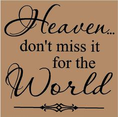 Heaven – Don't Miss It for the World