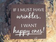 If I MUST HAVE Wrinkles, I WANT Happy Ones