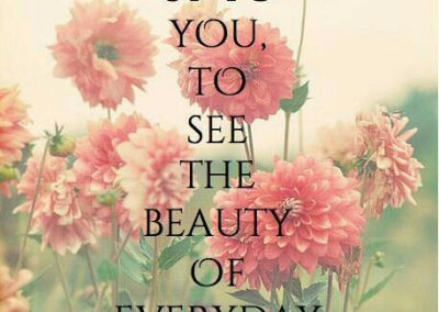 It Is Up to You to See the Beauty of Everyday Things