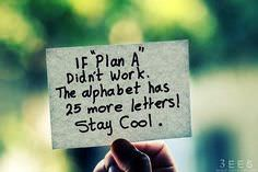 If Plan a Didn't Work – The Alphabet Has 25 More Letters! Stay Cool