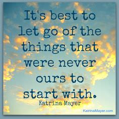 It's Best to Let Go of the Things That Were Never Ours to Start With