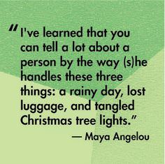 I've Learned That You Can Tell a Lot About a Person by the Way (S)he Handles These Three Things – A Rainy Day, Lost Luggage, and Tangled Christmas Tree Lights – Maya Angelou