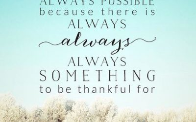 Joy Is ALWAYS POSSIBLE Because There Is ALWAYS, Always, ALWAYS SOMETHING to Be Thankful For