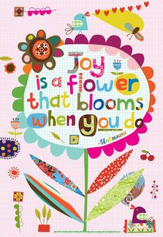 Joy Is a Flower That Blooms When You Do
