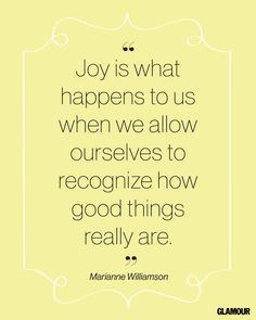 Joy Is What Happens to Us When We Allow Ourselves to Recognize How Good Things Really Are