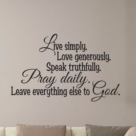 Live Simply, Love Generously, Speak Truthfully, Pray Daily, Leave Everything Else God