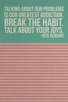 Talking About Our Problems Is Our Greatest Addiction – Break the Habit, Talk About Your Joys