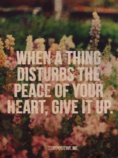 When a Thing Disturbs the Peace of Your Heart, Give It Up