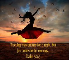Weeping May Endure for a Night, but Joy Comes in the Morning