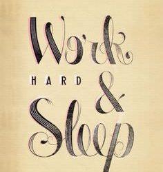 Work Hard and Sleep
