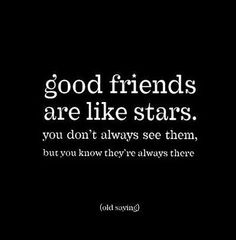 Good Friends Are Like Stars – You Don't Always See Them, but You Know They're Always There