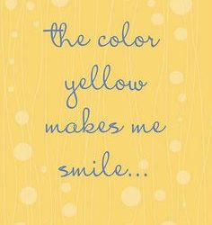 The Color Yellow Makes Me Smile